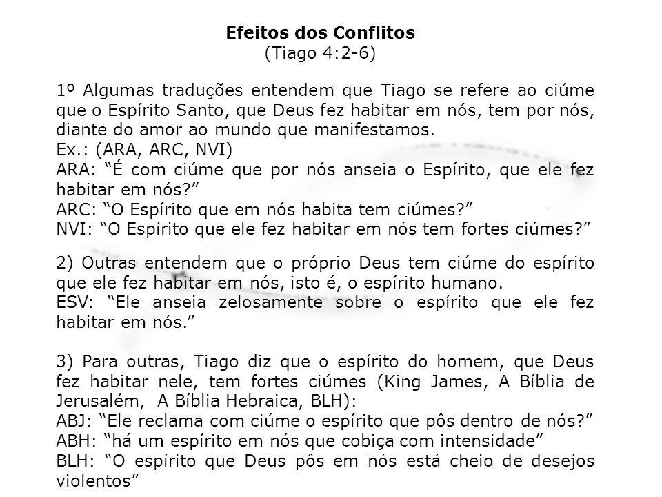 1º Algumas traduções entendem que Tiago se refere ao ciúme que o Espírito Santo, que Deus fez habitar em nós, tem por nós, diante do amor ao mundo que
