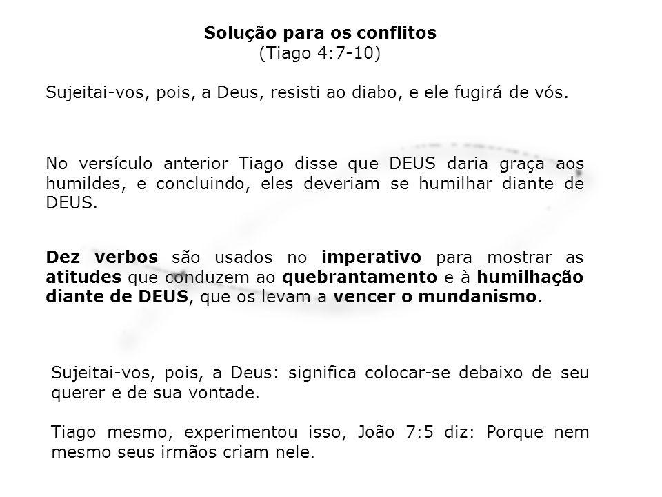 No versículo anterior Tiago disse que DEUS daria graça aos humildes, e concluindo, eles deveriam se humilhar diante de DEUS. Dez verbos são usados no