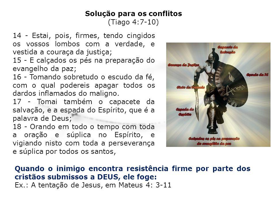 Quando o inimigo encontra resistência firme por parte dos cristãos submissos a DEUS, ele foge: Ex.: A tentação de Jesus, em Mateus 4: 3-11 14 - Estai,