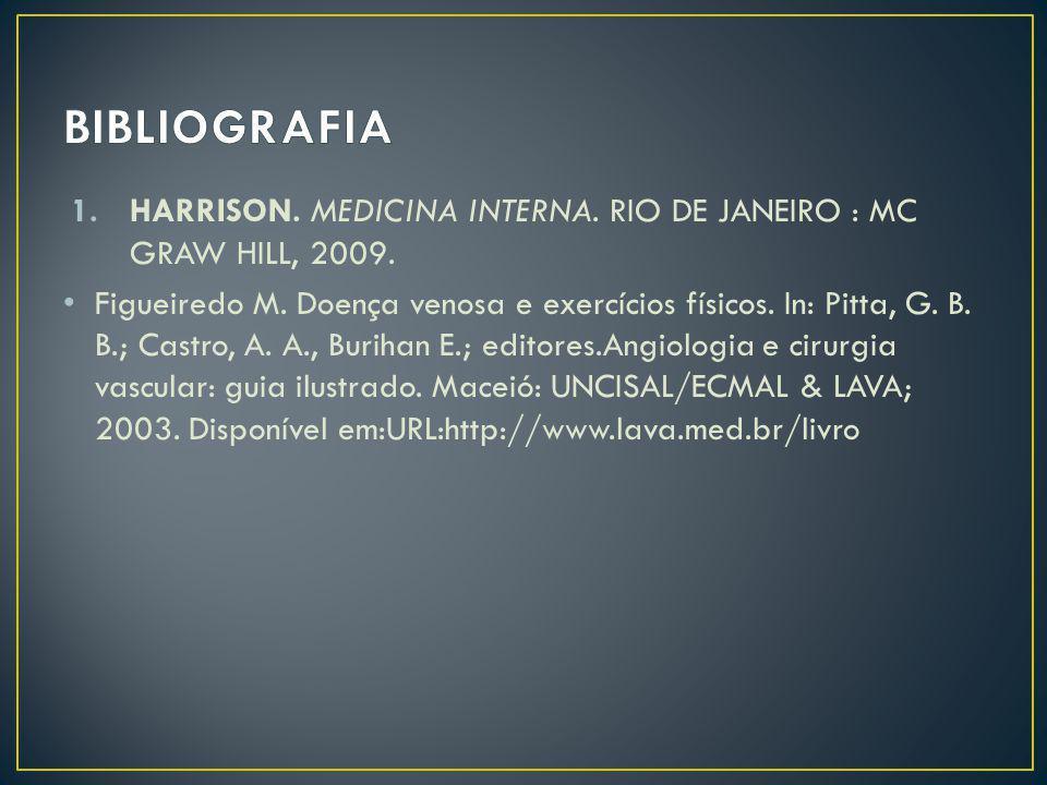 1.HARRISON. MEDICINA INTERNA. RIO DE JANEIRO : MC GRAW HILL, 2009. Figueiredo M. Doença venosa e exercícios físicos. In: Pitta, G. B. B.; Castro, A. A