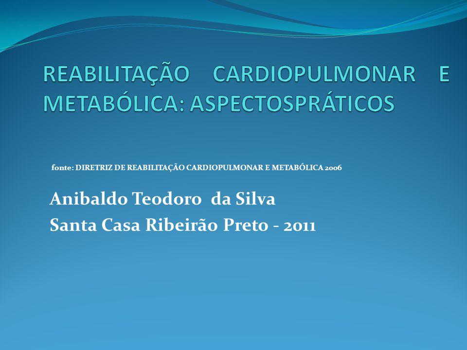 fonte: DIRETRIZ DE REABILITAÇÃO CARDIOPULMONAR E METABÓLICA 2006 Anibaldo Teodoro da Silva Santa Casa Ribeirão Preto - 2011