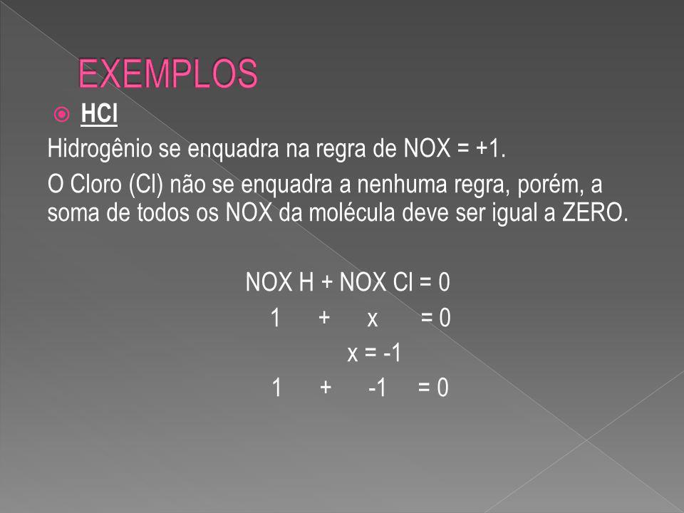 +1 HClO H = NOX +1 Cl = Não tem regra O = NOX -2 NOX H + NOX Cl + NOX 0 = 0 1 + x + (-2) = 0 1 – 2 = -x -1 = -x x(-1) x = 1 H Cl O -2 +1