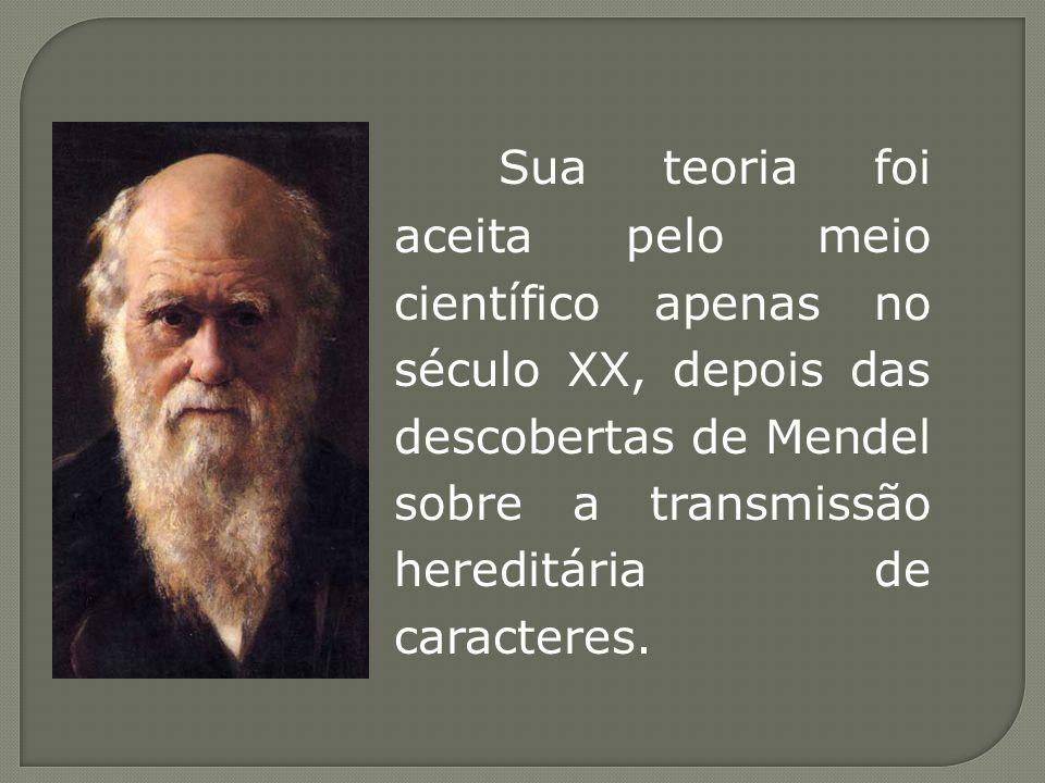 Sua teoria foi aceita pelo meio científico apenas no século XX, depois das descobertas de Mendel sobre a transmissão hereditária de caracteres.