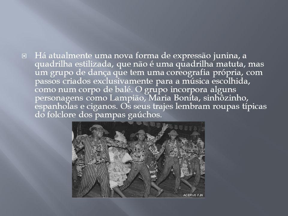 Há atualmente uma nova forma de expressão junina, a quadrilha estilizada, que não é uma quadrilha matuta, mas um grupo de dança que tem uma coreografi