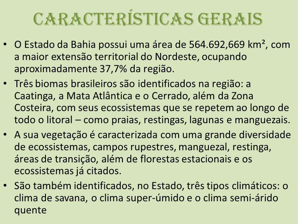 Características Gerais O Estado da Bahia possui uma área de 564.692,669 km², com a maior extensão territorial do Nordeste, ocupando aproximadamente 37