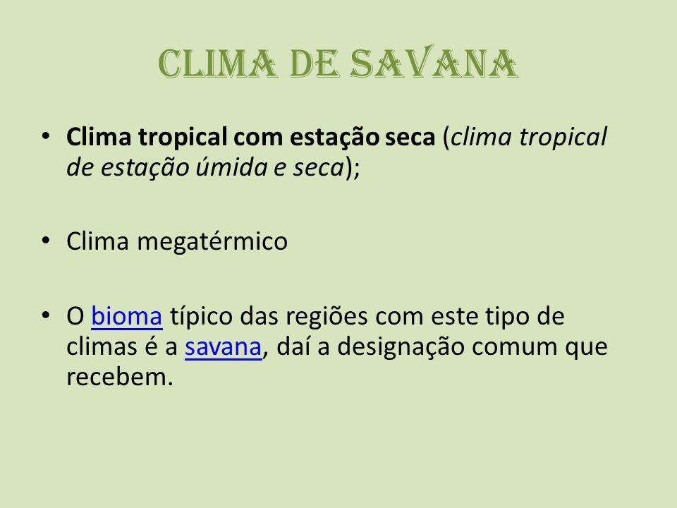 Clima de Savana Clima tropical com estação seca (clima tropical de estação úmida e seca); Clima megatérmico O bioma típico das regiões com este tipo d