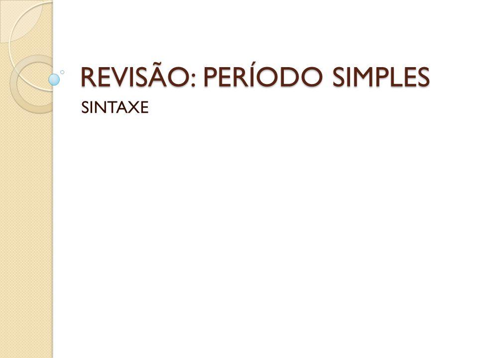 REVISÃO: PERÍODO SIMPLES SINTAXE