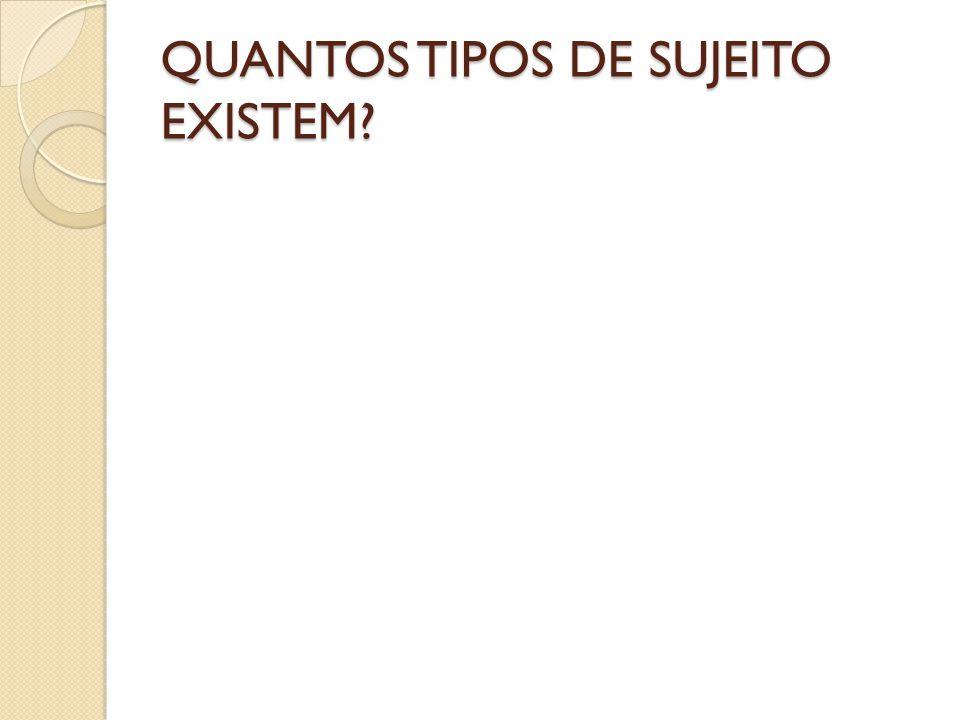 QUANTOS TIPOS DE SUJEITO EXISTEM?