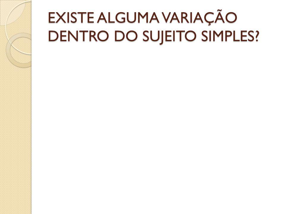 EXISTE ALGUMA VARIAÇÃO DENTRO DO SUJEITO SIMPLES?