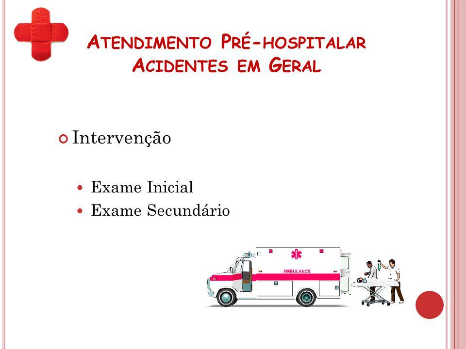 A TENDIMENTO P RÉ - HOSPITALAR A CIDENTES EM G ERAL Intervenção Exame Inicial Exame Secundário