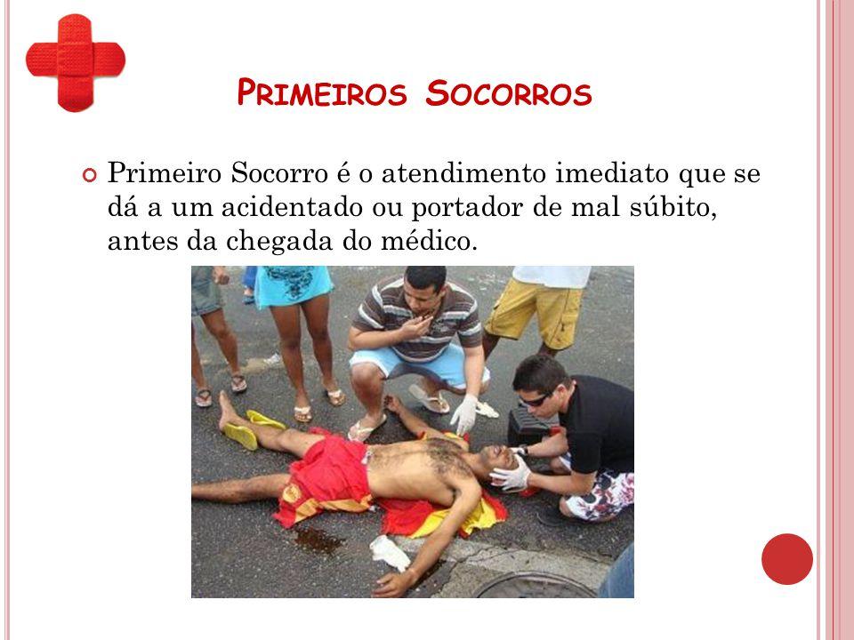 P RIMEIROS S OCORROS Primeiro Socorro é o atendimento imediato que se dá a um acidentado ou portador de mal súbito, antes da chegada do médico.