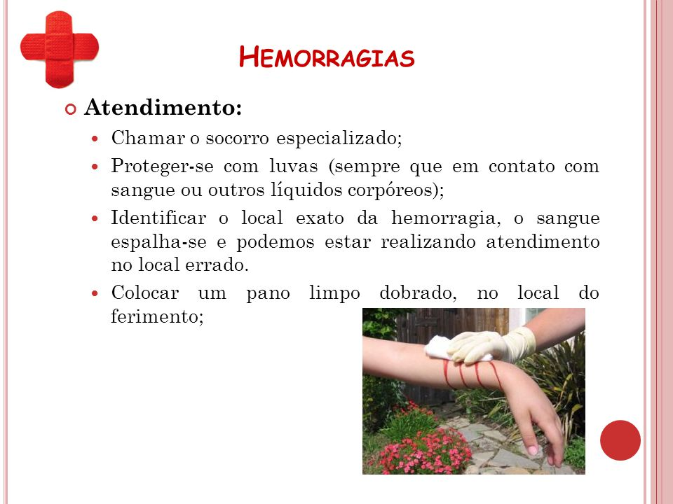 H EMORRAGIAS Atendimento: Chamar o socorro especializado; Proteger-se com luvas (sempre que em contato com sangue ou outros líquidos corpóreos); Ident