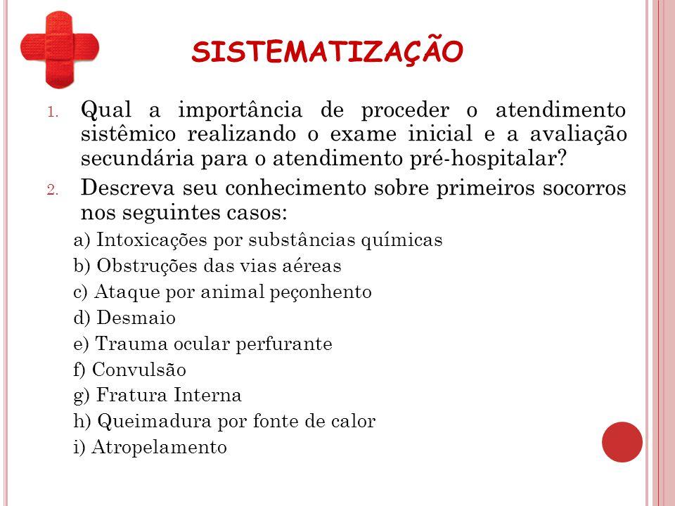 SISTEMATIZAÇÃO 1. Qual a importância de proceder o atendimento sistêmico realizando o exame inicial e a avaliação secundária para o atendimento pré-ho