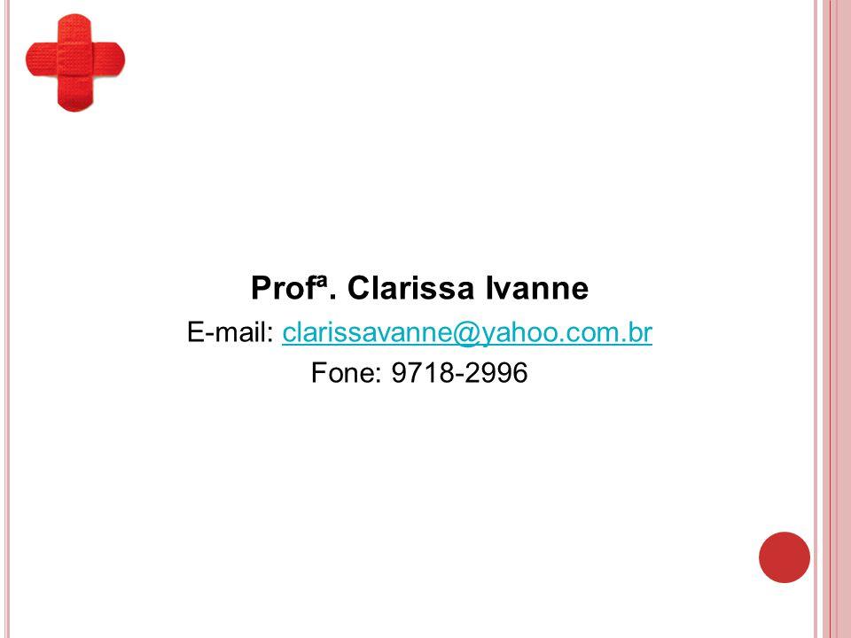 Profª. Clarissa Ivanne E-mail: clarissavanne@yahoo.com.brclarissavanne@yahoo.com.br Fone: 9718-2996