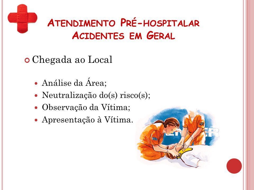 A TENDIMENTO P RÉ - HOSPITALAR A CIDENTES EM G ERAL Chegada ao Local Análise da Área; Neutralização do(s) risco(s); Observação da Vítima; Apresentação