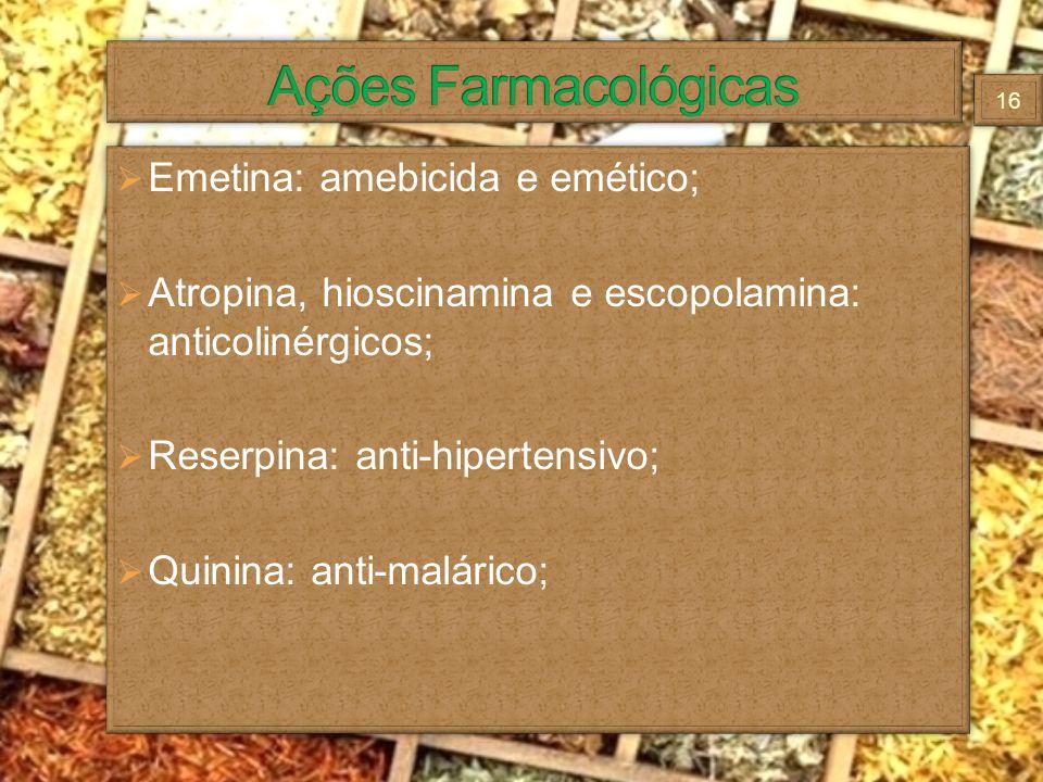 Emetina: amebicida e emético; Atropina, hioscinamina e escopolamina: anticolinérgicos; Reserpina: anti-hipertensivo; Quinina: anti-malárico; Emetina: