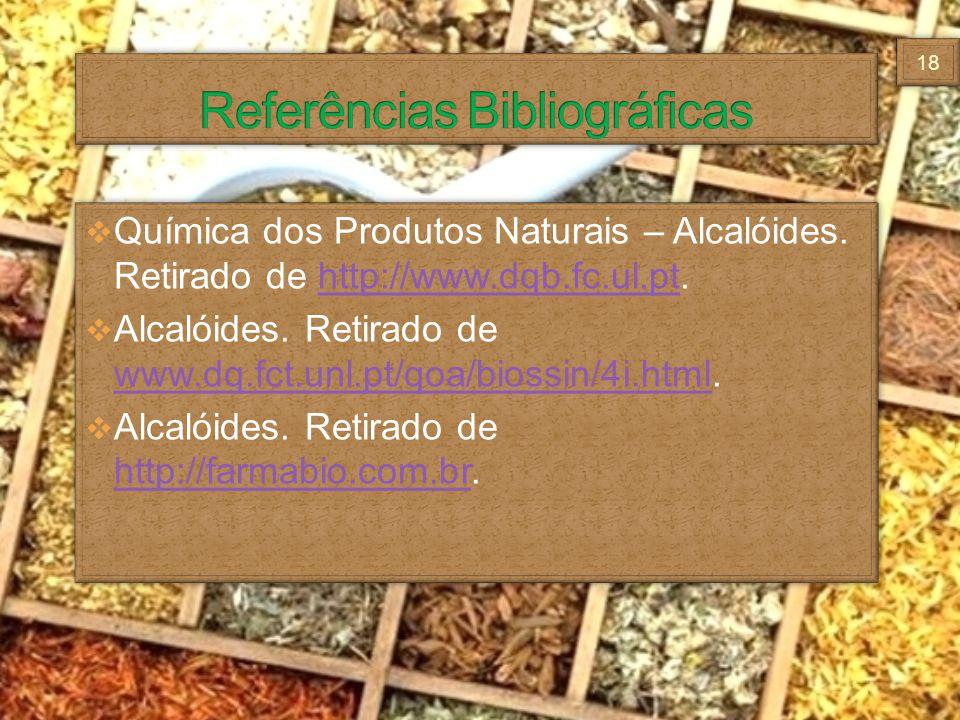 Química dos Produtos Naturais – Alcalóides. Retirado de http://www.dqb.fc.ul.pt.http://www.dqb.fc.ul.pt Alcalóides. Retirado de www.dq.fct.unl.pt/qoa/
