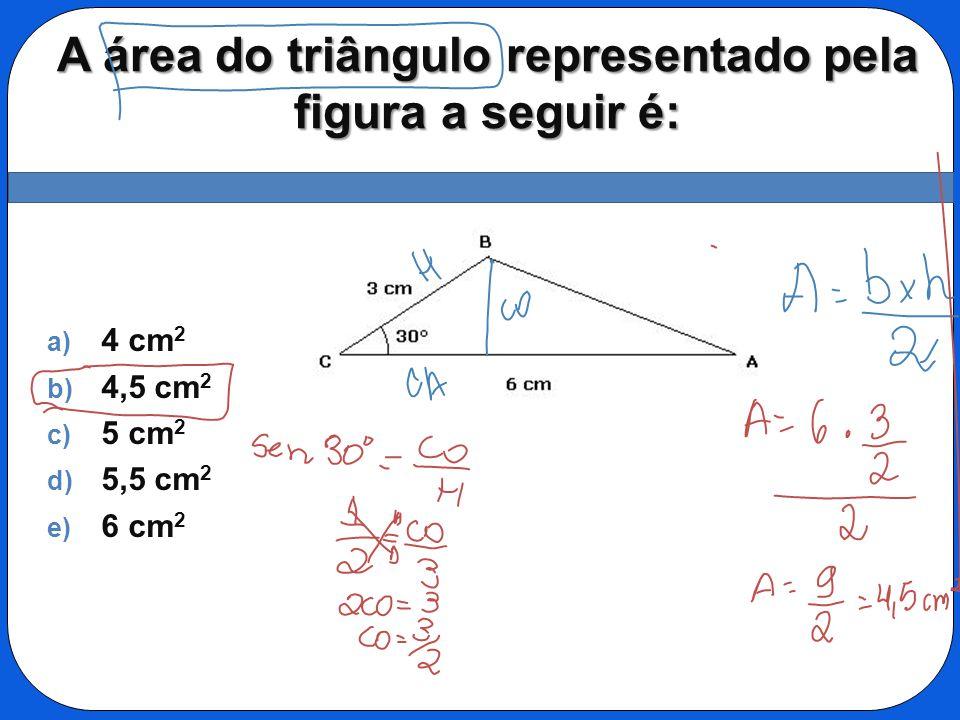 A área do triângulo representado pela figura a seguir é: a) 4 cm 2 b) 4,5 cm 2 c) 5 cm 2 d) 5,5 cm 2 e) 6 cm 2