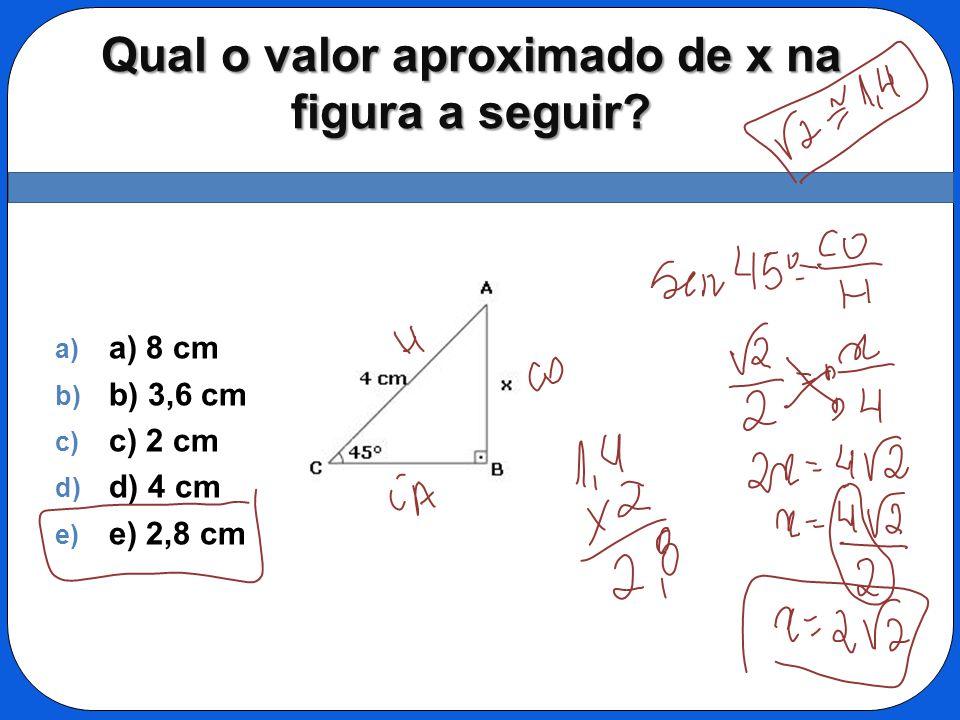 Qual o valor aproximado de x na figura a seguir? a) a) 8 cm b) b) 3,6 cm c) c) 2 cm d) d) 4 cm e) e) 2,8 cm