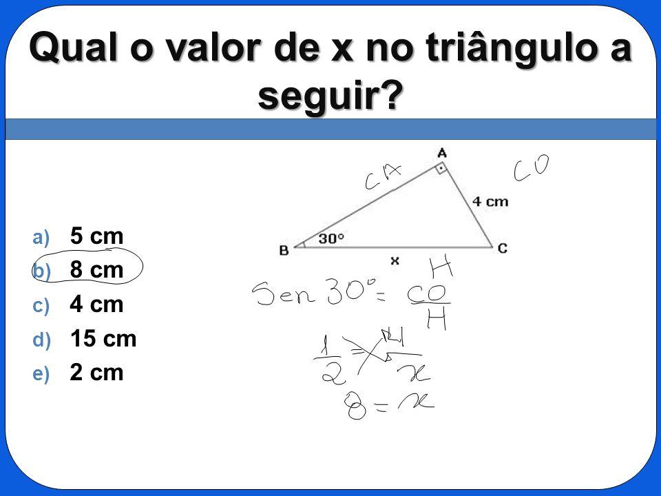 Qual o valor de x no triângulo a seguir? a) 5 cm b) 8 cm c) 4 cm d) 15 cm e) 2 cm
