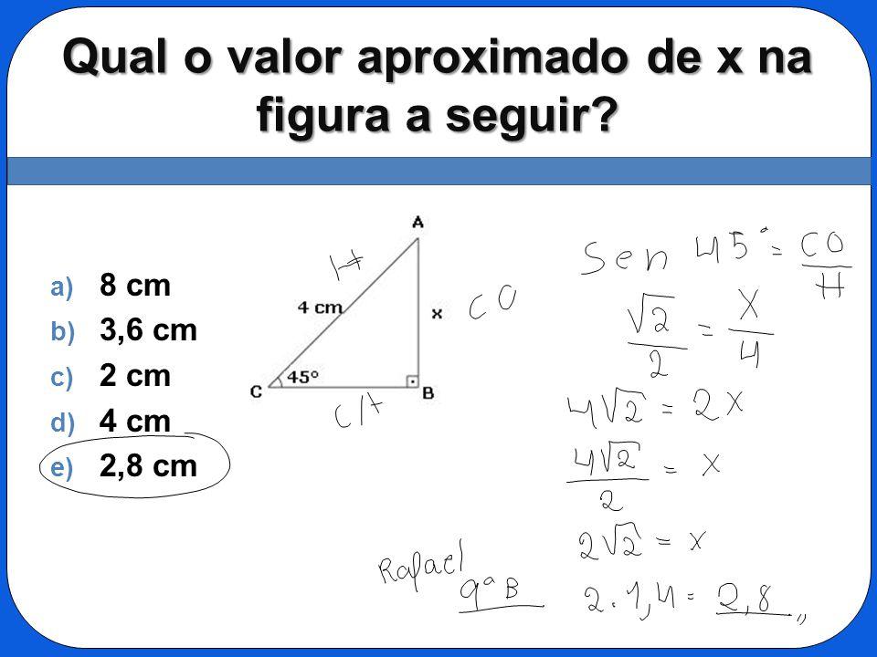 Qual o valor aproximado de x na figura a seguir? a) 8 cm b) 3,6 cm c) 2 cm d) 4 cm e) 2,8 cm