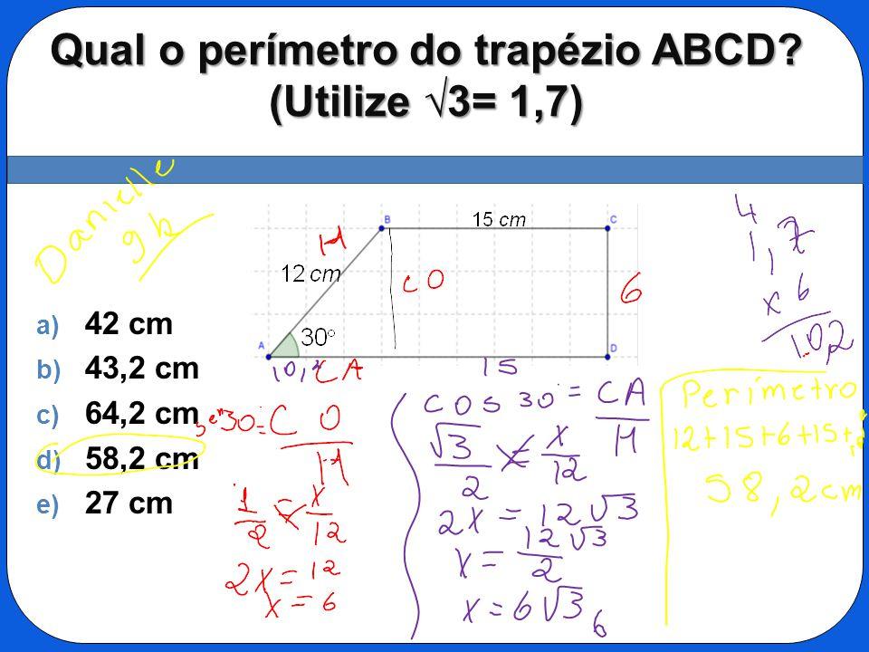 Qual o perímetro do trapézio ABCD? (Utilize 3= 1,7) a) 42 cm b) 43,2 cm c) 64,2 cm d) 58,2 cm e) 27 cm