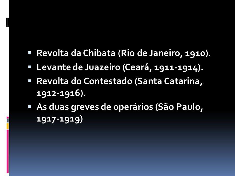 Revolta da Chibata (Rio de Janeiro, 1910). Levante de Juazeiro (Ceará, 1911-1914). Revolta do Contestado (Santa Catarina, 1912-1916). As duas greves d