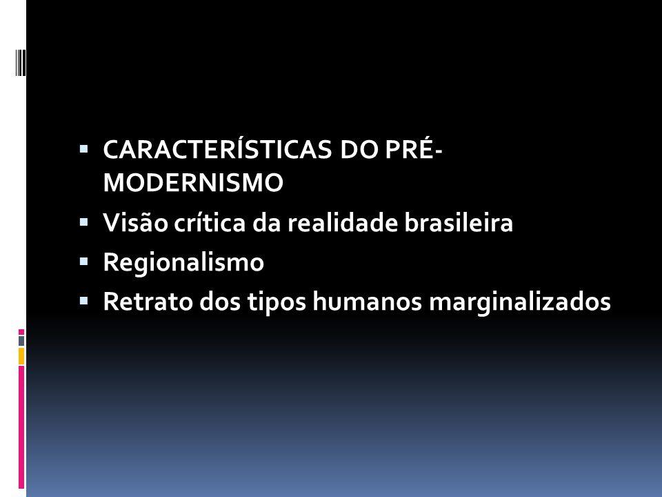CARACTERÍSTICAS DO PRÉ- MODERNISMO Visão crítica da realidade brasileira Regionalismo Retrato dos tipos humanos marginalizados