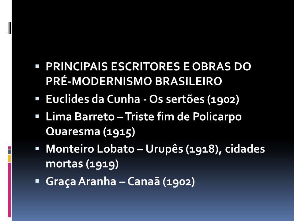 PRINCIPAIS ESCRITORES E OBRAS DO PRÉ-MODERNISMO BRASILEIRO Euclides da Cunha - Os sertões (1902) Lima Barreto – Triste fim de Policarpo Quaresma (1915