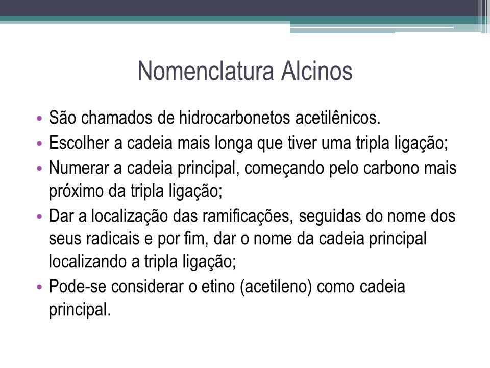 Nomenclatura Alcinos São chamados de hidrocarbonetos acetilênicos. Escolher a cadeia mais longa que tiver uma tripla ligação; Numerar a cadeia princip