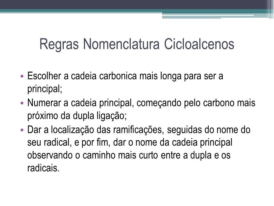 Regras Nomenclatura Cicloalcenos Escolher a cadeia carbonica mais longa para ser a principal; Numerar a cadeia principal, começando pelo carbono mais