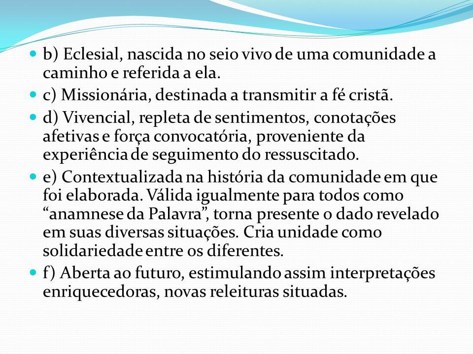 b) Eclesial, nascida no seio vivo de uma comunidade a caminho e referida a ela. c) Missionária, destinada a transmitir a fé cristã. d) Vivencial, repl