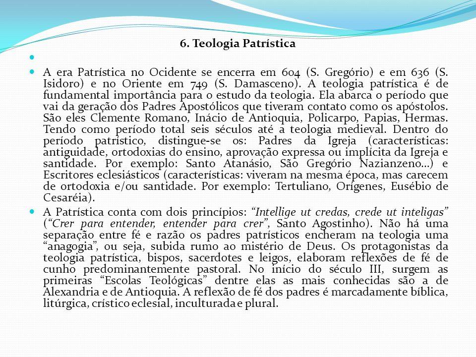 6. Teologia Patrística A era Patrística no Ocidente se encerra em 604 (S. Gregório) e em 636 (S. Isidoro) e no Oriente em 749 (S. Damasceno). A teolog