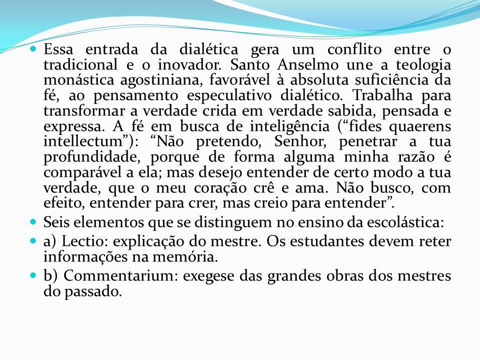 Essa entrada da dialética gera um conflito entre o tradicional e o inovador. Santo Anselmo une a teologia monástica agostiniana, favorável à absoluta
