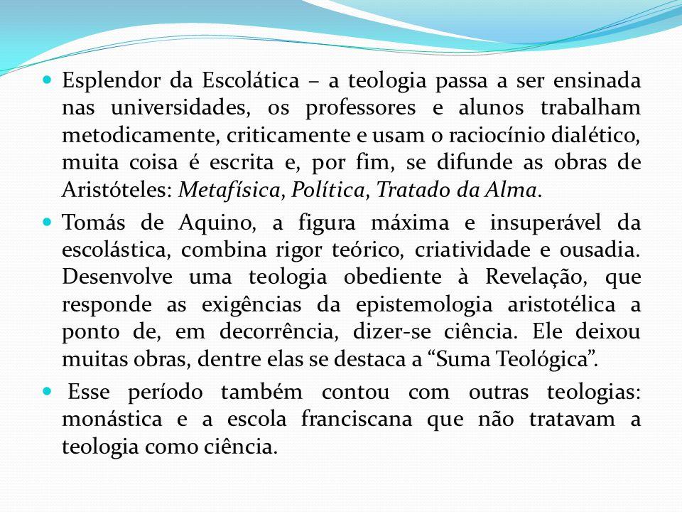 Esplendor da Escolática – a teologia passa a ser ensinada nas universidades, os professores e alunos trabalham metodicamente, criticamente e usam o ra