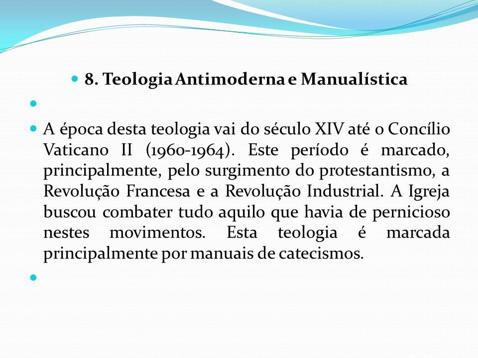 8. Teologia Antimoderna e Manualística A época desta teologia vai do século XIV até o Concílio Vaticano II (1960-1964). Este período é marcado, princi
