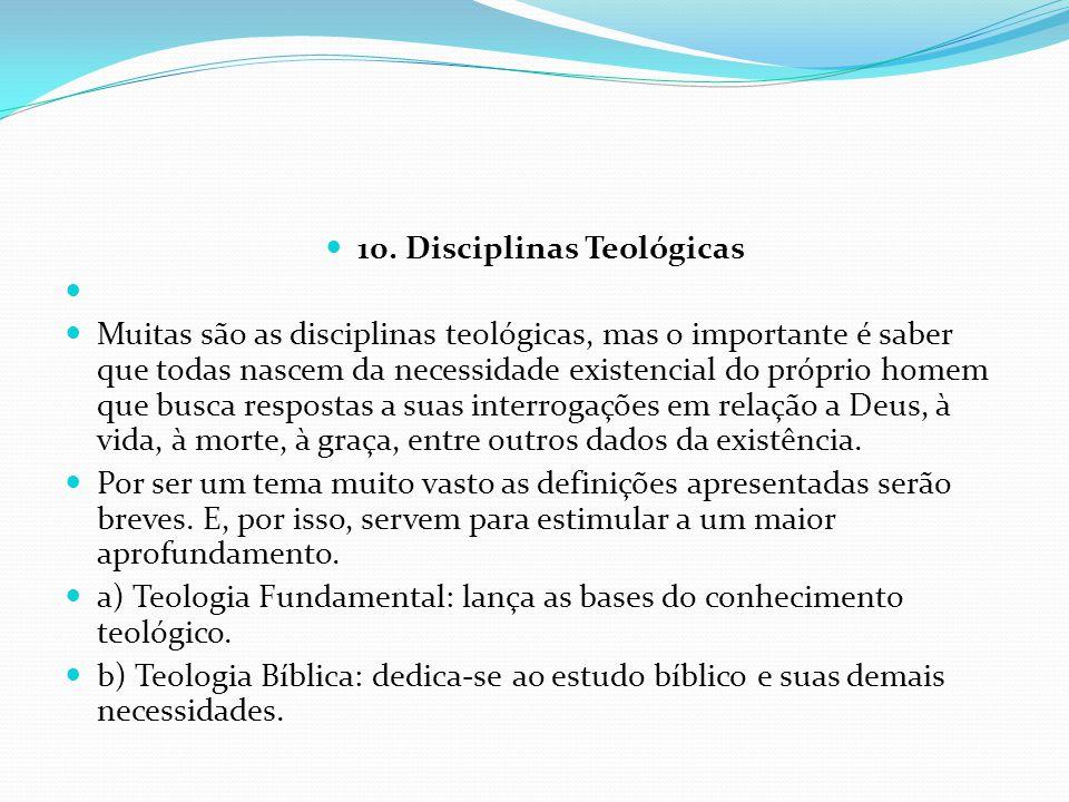 10. Disciplinas Teológicas Muitas são as disciplinas teológicas, mas o importante é saber que todas nascem da necessidade existencial do próprio homem