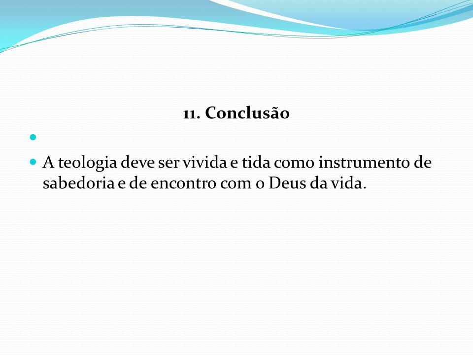 11. Conclusão A teologia deve ser vivida e tida como instrumento de sabedoria e de encontro com o Deus da vida.