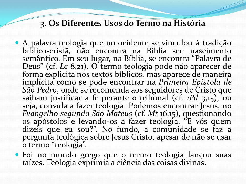 3. Os Diferentes Usos do Termo na História A palavra teologia que no ocidente se vinculou à tradição bíblico-cristã, não encontra na Bíblia seu nascim