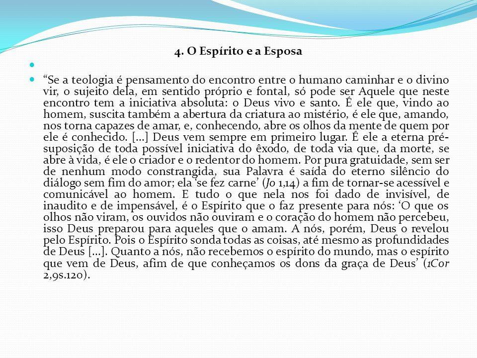 4. O Espírito e a Esposa Se a teologia é pensamento do encontro entre o humano caminhar e o divino vir, o sujeito dela, em sentido próprio e fontal, s