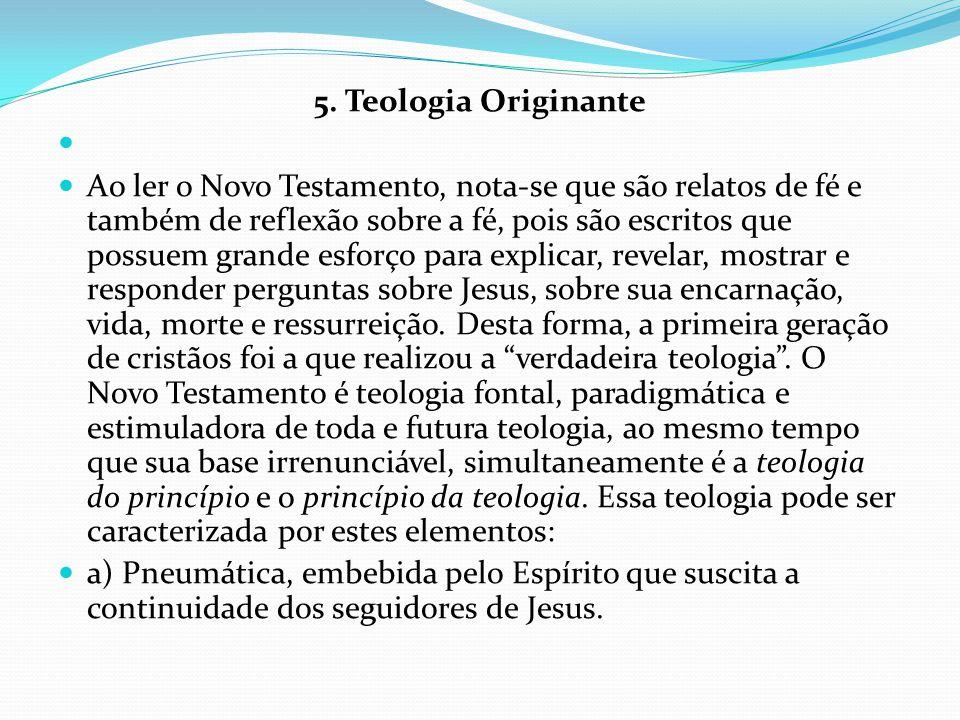 5. Teologia Originante Ao ler o Novo Testamento, nota-se que são relatos de fé e também de reflexão sobre a fé, pois são escritos que possuem grande e