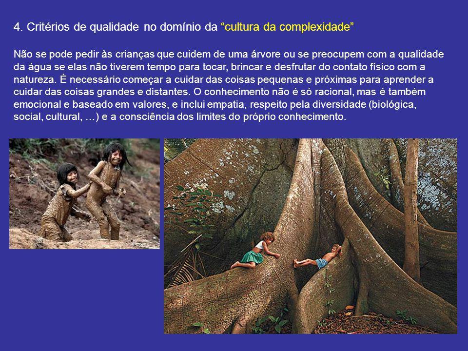 4. Critérios de qualidade no domínio da cultura da complexidade Não se pode pedir às crianças que cuidem de uma árvore ou se preocupem com a qualidade