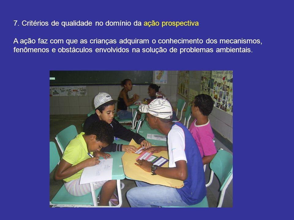 7. Critérios de qualidade no domínio da ação prospectiva A ação faz com que as crianças adquiram o conhecimento dos mecanismos, fenômenos e obstáculos