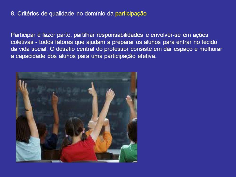 8. Critérios de qualidade no domínio da participação Participar é fazer parte, partilhar responsabilidades e envolver-se em ações coletivas - todos fa