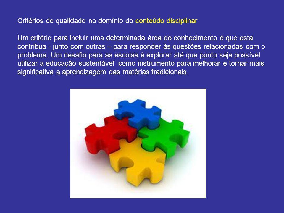 Critérios de qualidade no domínio do conteúdo disciplinar Um critério para incluir uma determinada área do conhecimento é que esta contribua - junto c