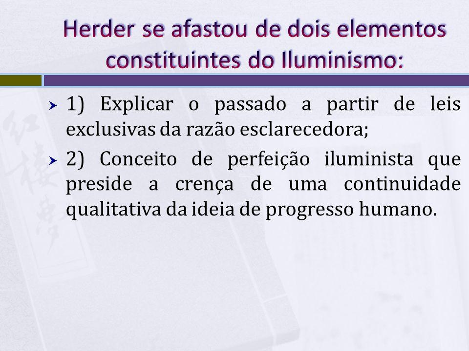 1) Explicar o passado a partir de leis exclusivas da razão esclarecedora; 2) Conceito de perfeição iluminista que preside a crença de uma continuidade
