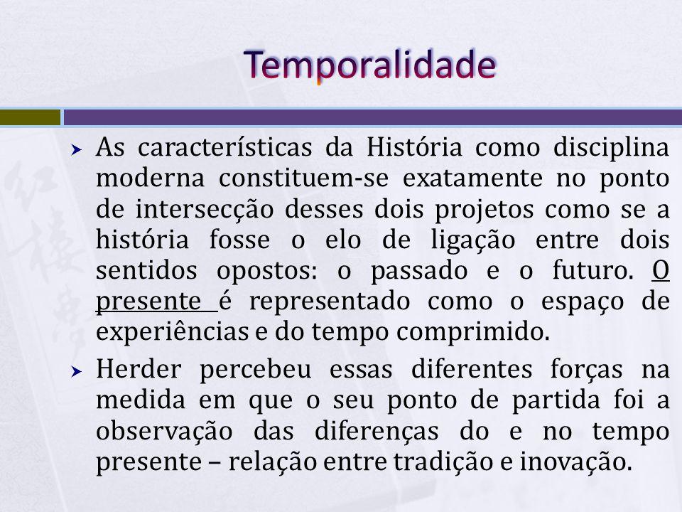 As características da História como disciplina moderna constituem-se exatamente no ponto de intersecção desses dois projetos como se a história fosse