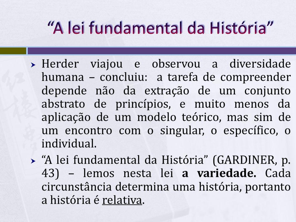 Herder viajou e observou a diversidade humana – concluiu: a tarefa de compreender depende não da extração de um conjunto abstrato de princípios, e mui