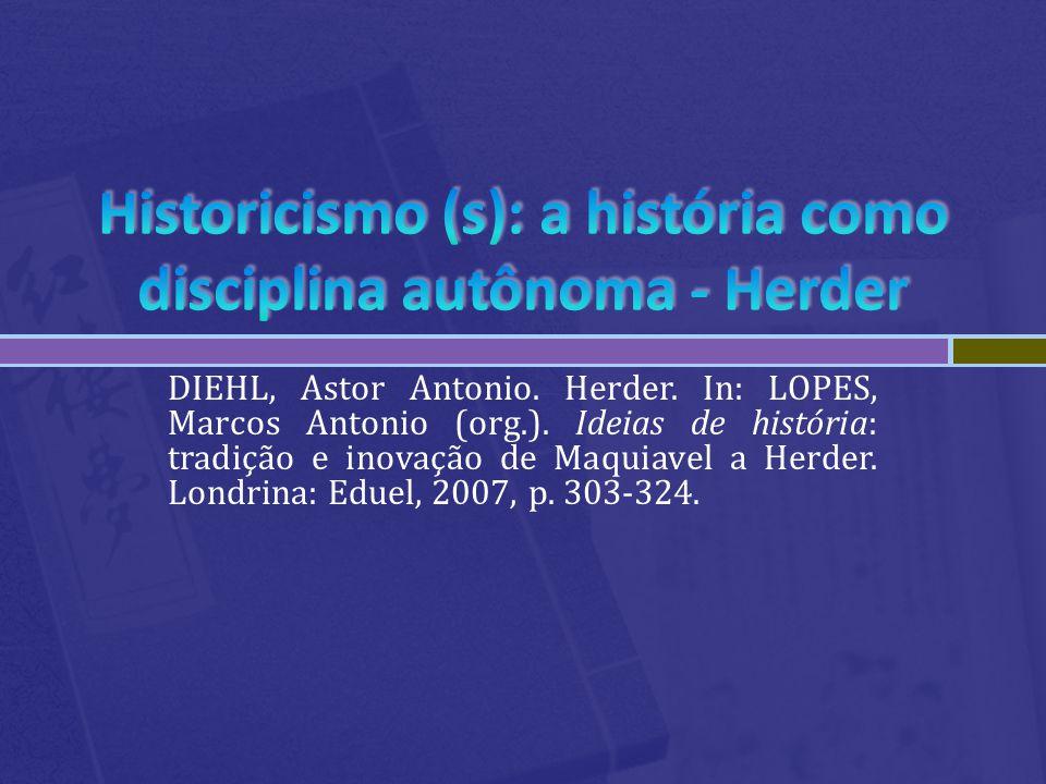 DIEHL, Astor Antonio. Herder. In: LOPES, Marcos Antonio (org.). Ideias de história: tradição e inovação de Maquiavel a Herder. Londrina: Eduel, 2007,