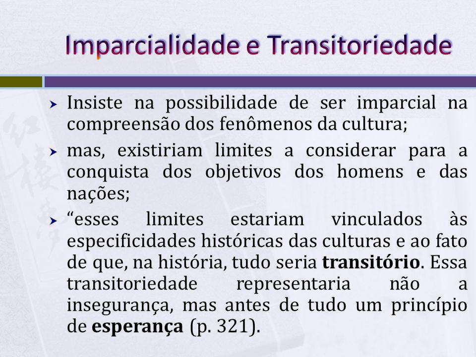 Insiste na possibilidade de ser imparcial na compreensão dos fenômenos da cultura; mas, existiriam limites a considerar para a conquista dos objetivos